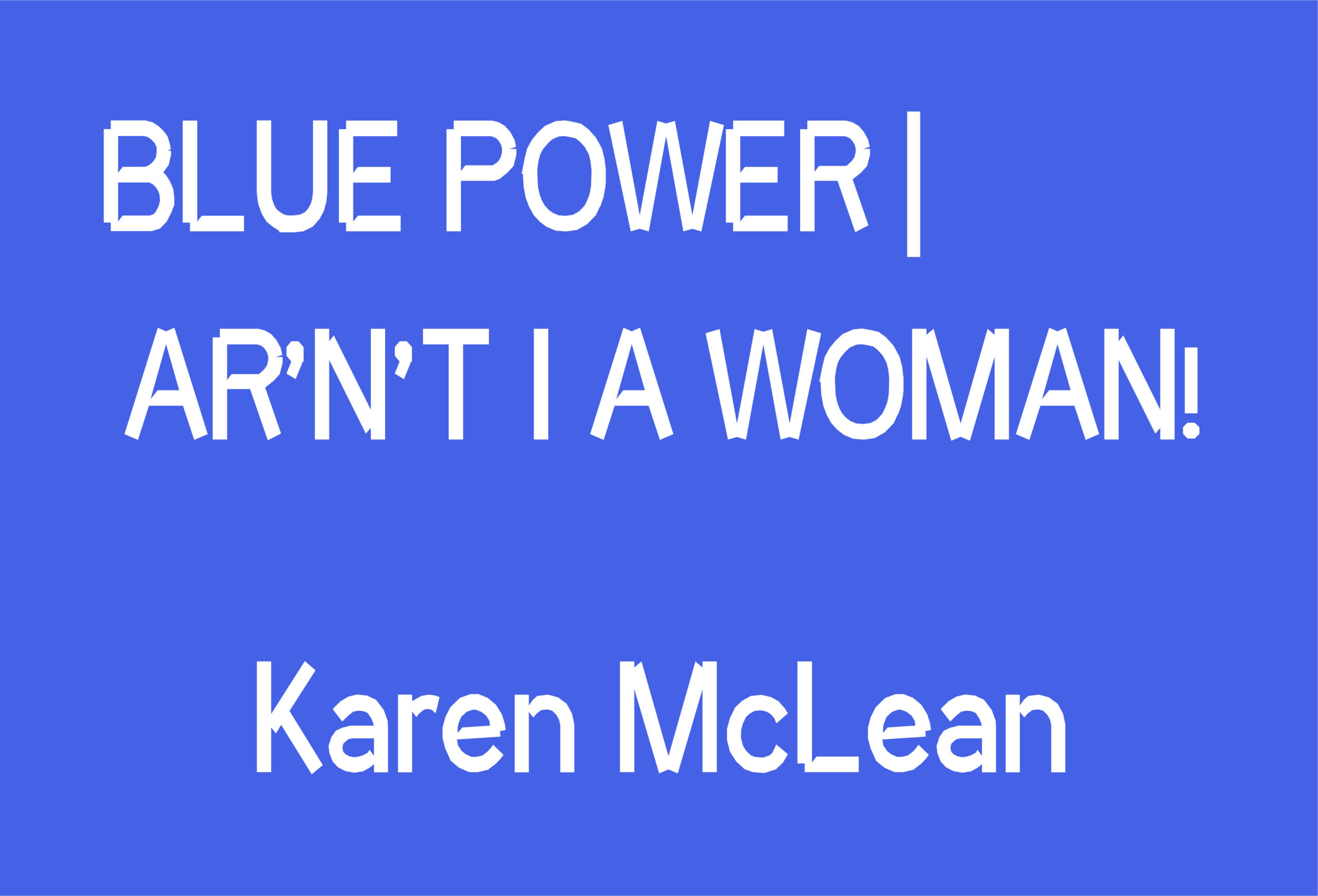 BLUE POWER // AR'N'T I A WOMAN!